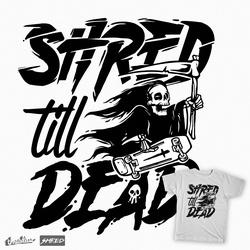 Shred till dead