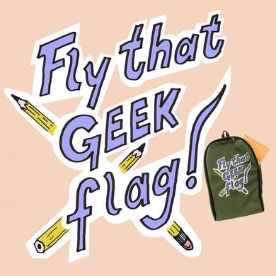'Fly That Geek Flag!'