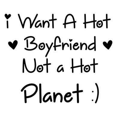 I want a Hot Boyfriend, Not a Hot Planet!