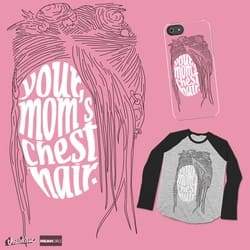 YOUR MOM'S CHEST HAIR
