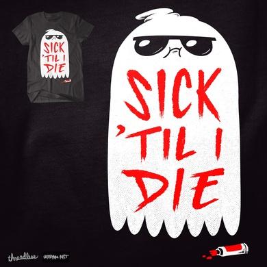 Sick 'Til I Die