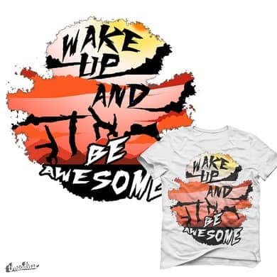 Wake Up! And Be Awesome..