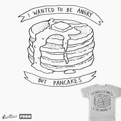 I wanted to be angry but pancakes