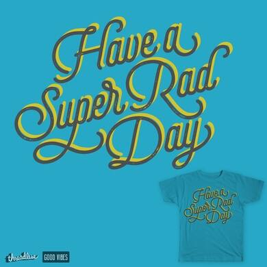Have a super rad day