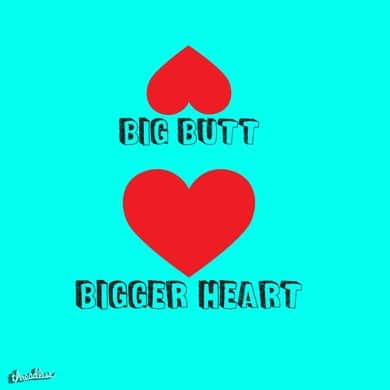 Big Butt Bigger Heart