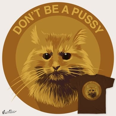Don't be a pussy