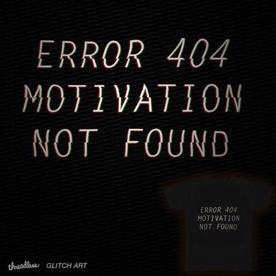Error 404: Motivation Not Found