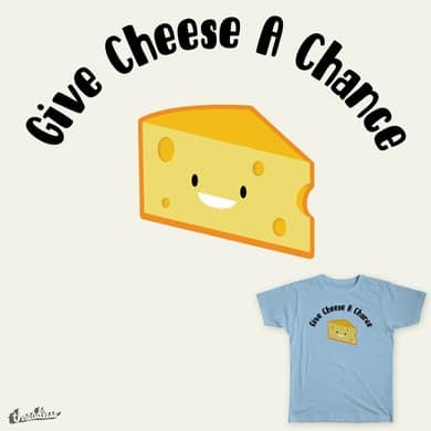 Give Cheese A Chance