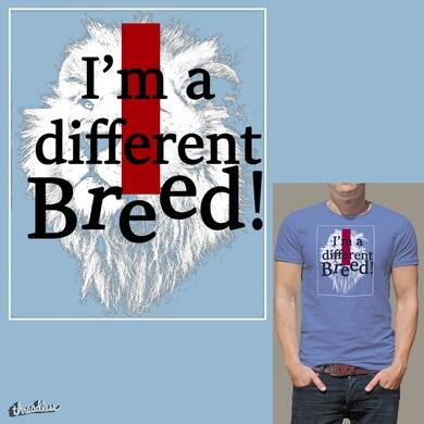 i'm a different breed!