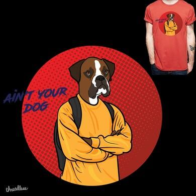 Ain't your dog