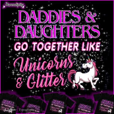 DADDIES & DAUGHTERS GO TOGETHER LIKE UNICORNS & GLITTER