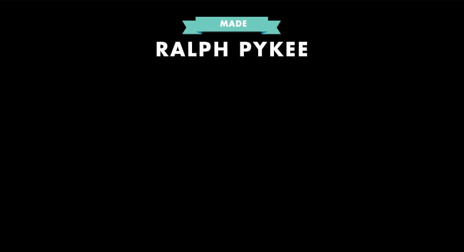 MADE: Ralph Pykee