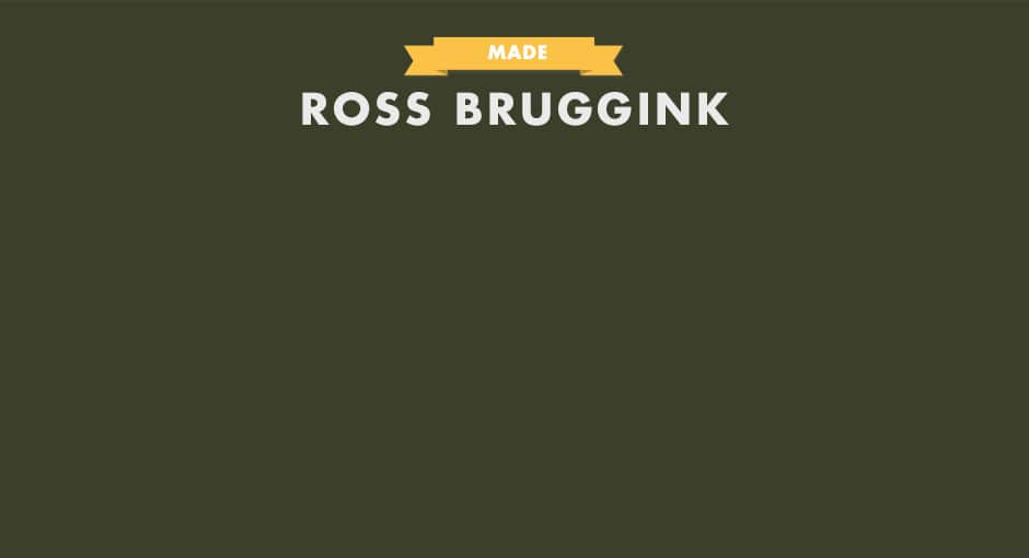 MADE: Ross Bruggink
