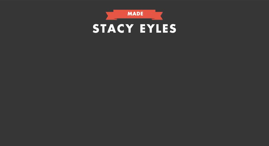 MADE Stacy Eyles