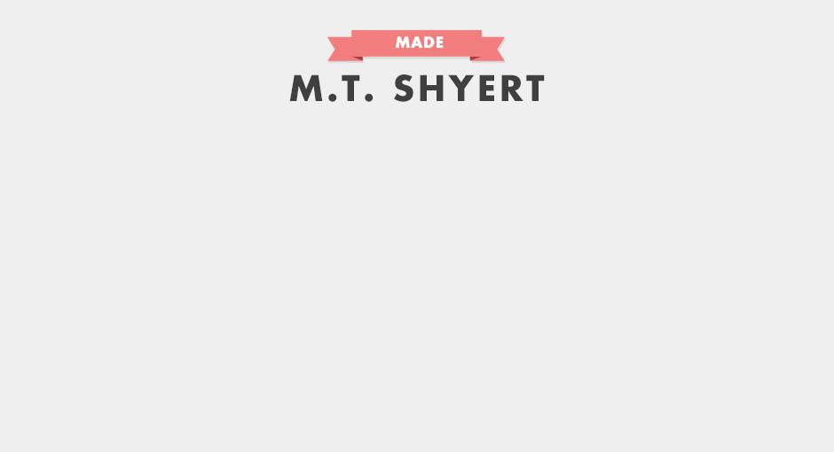 MADE M.T. Shyert