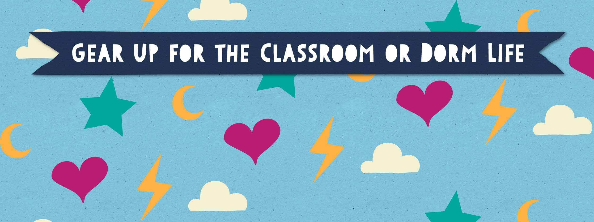 Gear up for classroom or dorm life