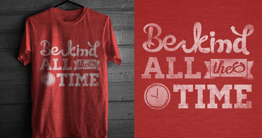 Be Kind All the Time by dandingeroz on Threadless