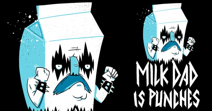 Milk Dad Is Punches by Morkki on Threadless