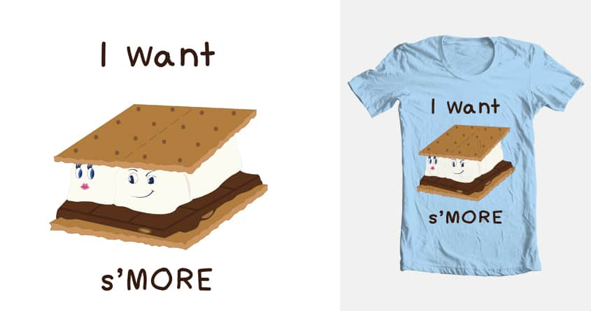 "I want s""MORE by chinajones on Threadless"