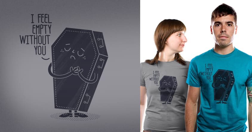 I feel empty without you by jaypaulo on Threadless