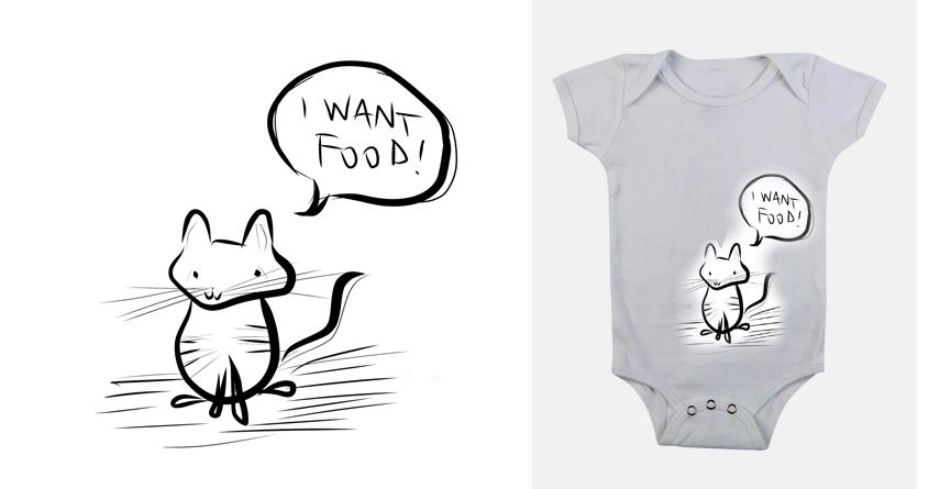 I want food! by sickboybm on Threadless