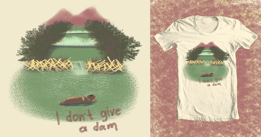 I don't give a dam by Vak on Threadless