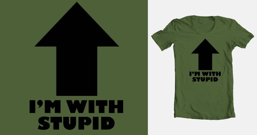 I'm With Stupid by nickjaysee on Threadless