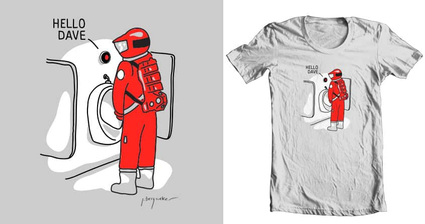 Hello, Dave by NomadSlim on Threadless