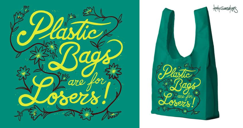 Plastic Bags are for LOSERS! by andyg on Threadless