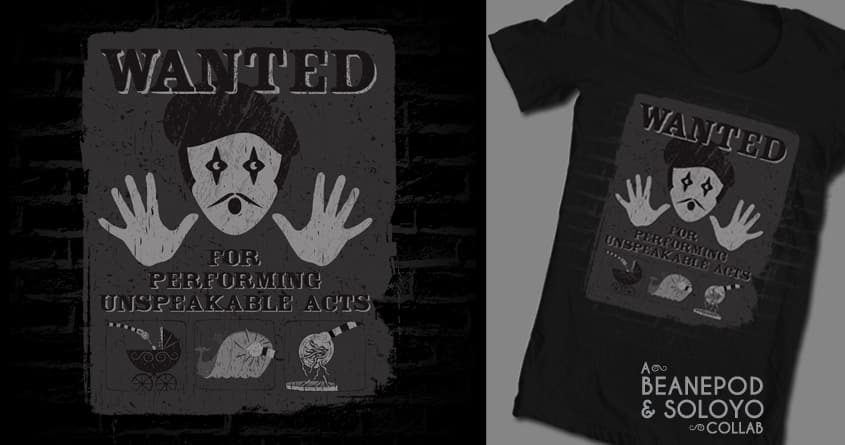 Wanted: For Performing Unspeakable Acts by BeanePod and soloyo on Threadless