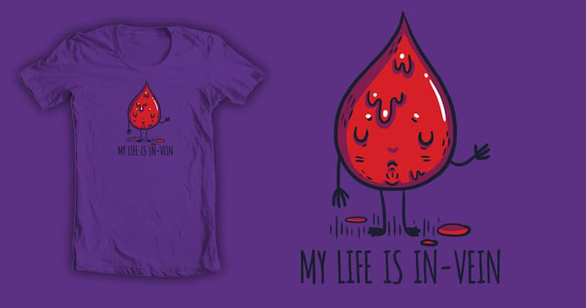 My Life Is In-Vein by TheInfamousBaka and Shadyjibes on Threadless