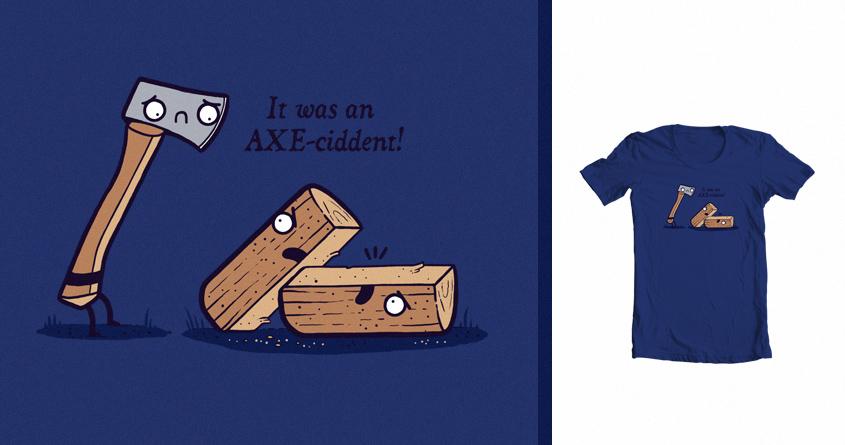 AXE-ciddent by randyotter3000 on Threadless