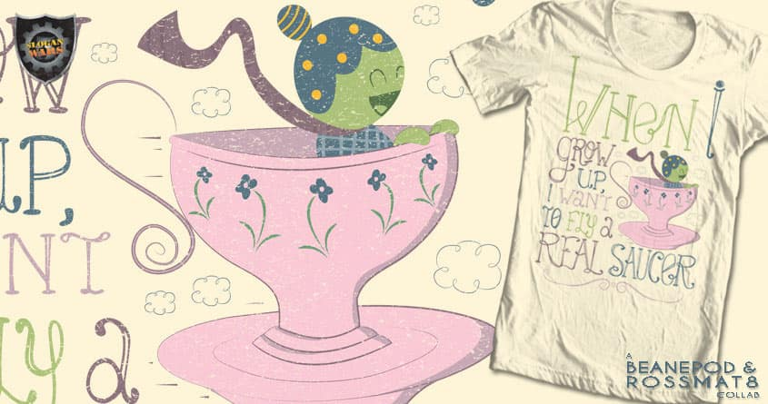 When I Grow Up, I Want To Fly A Real Saucer. by BeanePod and rossmat8 on Threadless