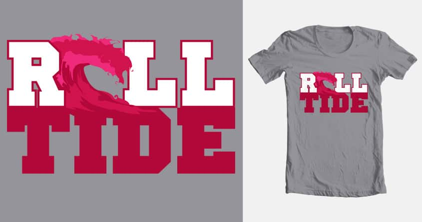 Roll Tide by JoshuaPettigrew on Threadless