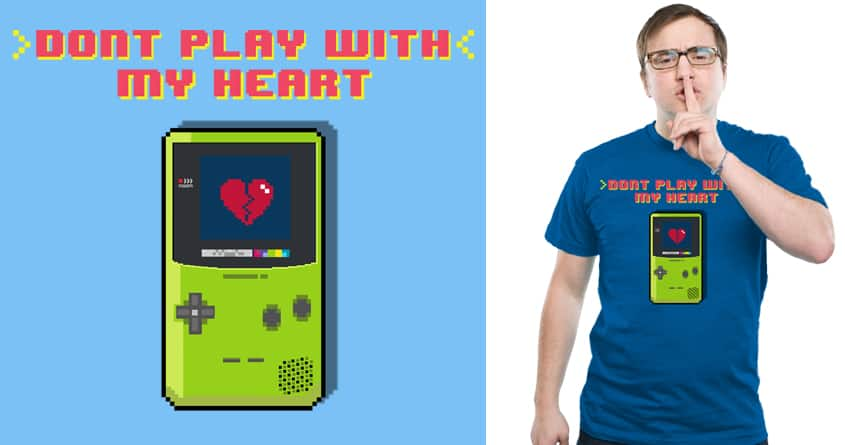 Don't Play With My Heart by AntDoubleU on Threadless