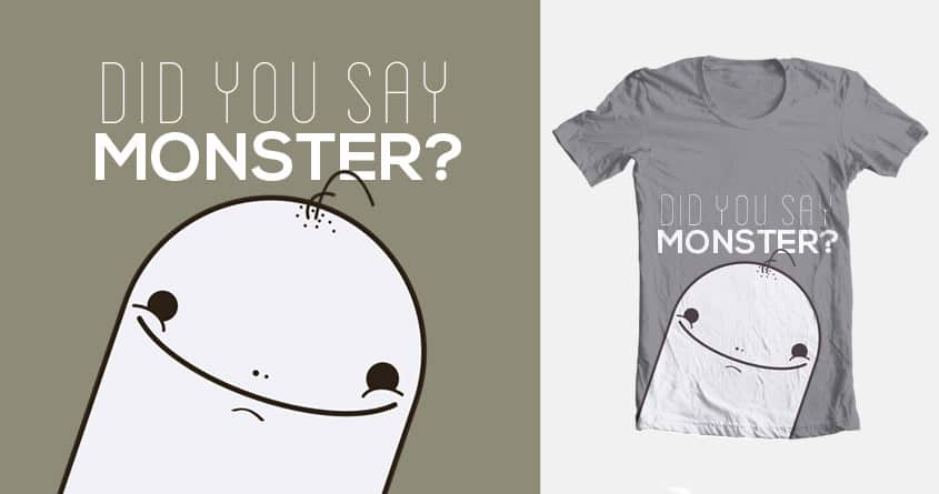 Did you say Monster ? by Sivel on Threadless