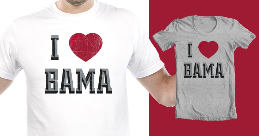 I love Bama by SERONORES on Threadless