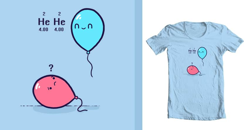 He-He Helium by randyotter3000 on Threadless