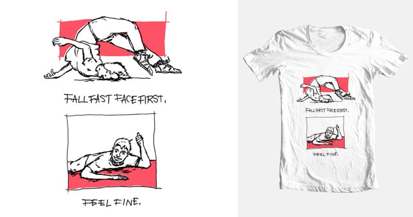 Fall Fast Face First Feel Fine by guy-guy-guy on Threadless