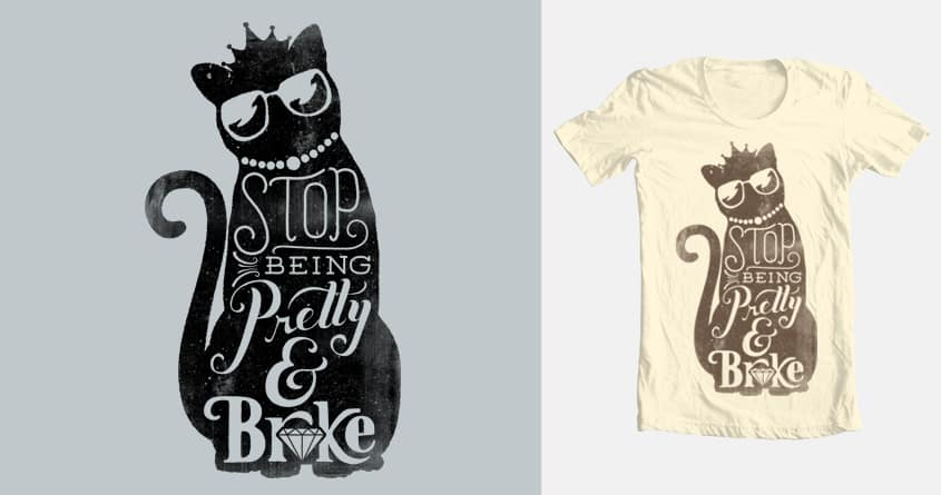 Stop Being Pretty & Broke by Muddybeats on Threadless