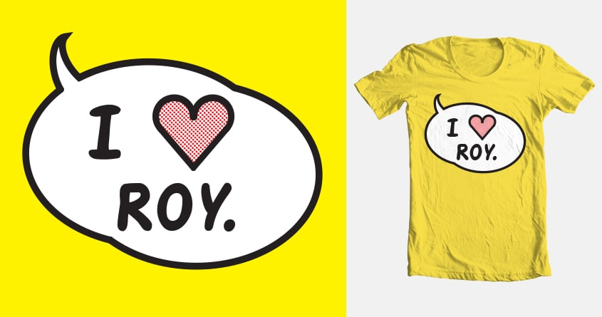 I Love Roy by rissajewell on Threadless