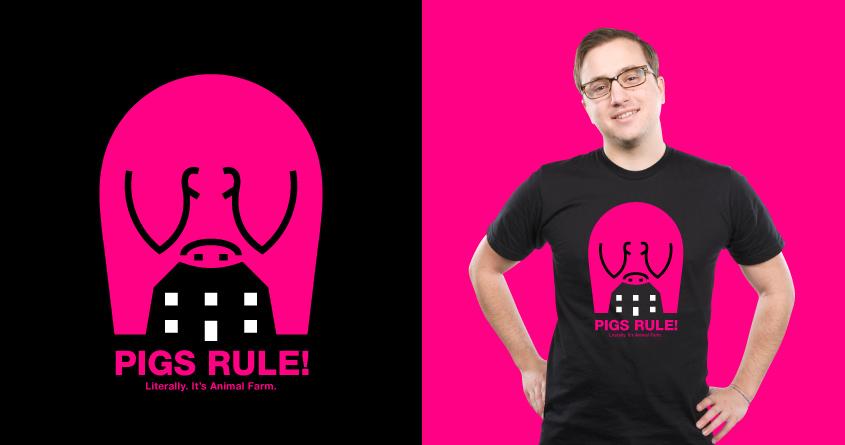 Pigs Rule! by Paul Breen on Threadless