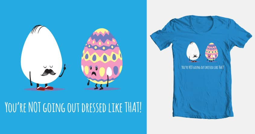 """You're NOT going out dressed like THAT."" by SEVEN-HUNDRED on Threadless"