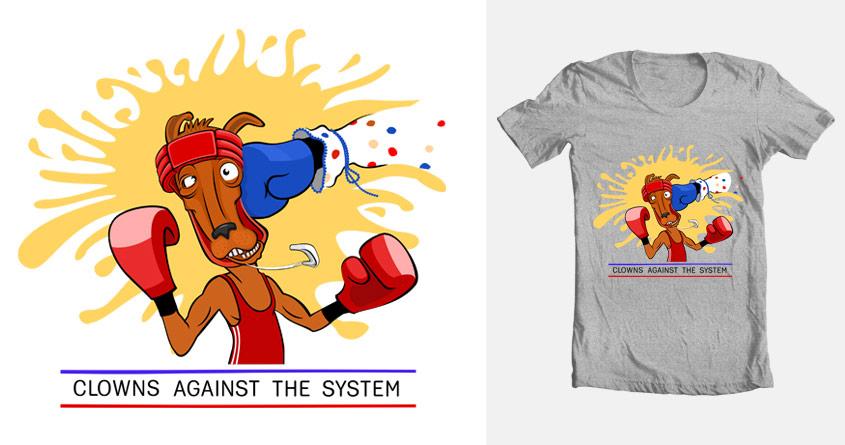 Clowns against the system by joebakal on Threadless
