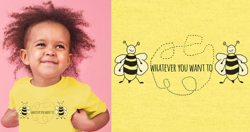 Bee Whatever You Want to Bee by ArTrOcItY on Threadless
