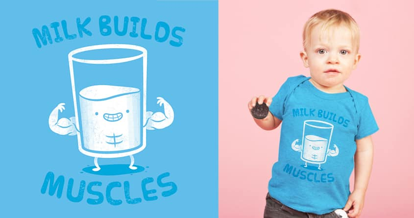 Milk Builds Muscles by pilihp on Threadless