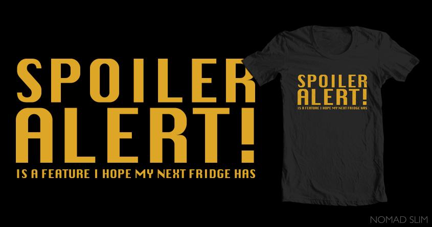 Spoiler Alert! by NomadSlim on Threadless