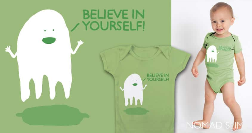 Believe in yourself by NomadSlim on Threadless
