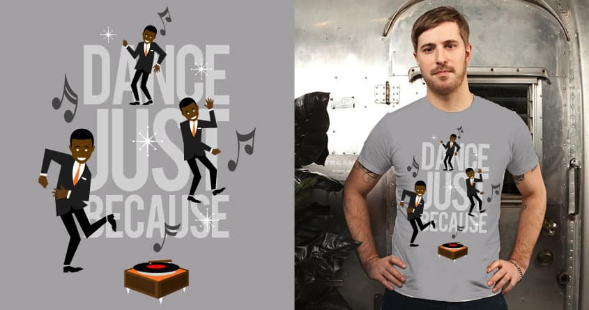 Dance Just Because by Joe Conde on Threadless