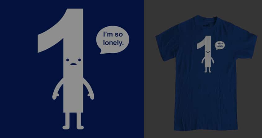 1 Is The Loneliest Number... by goliath72 on Threadless